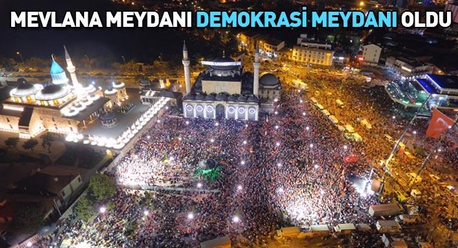"""Mevlana Meydanı """"Demokrasi Meydanı"""" Oldu"""