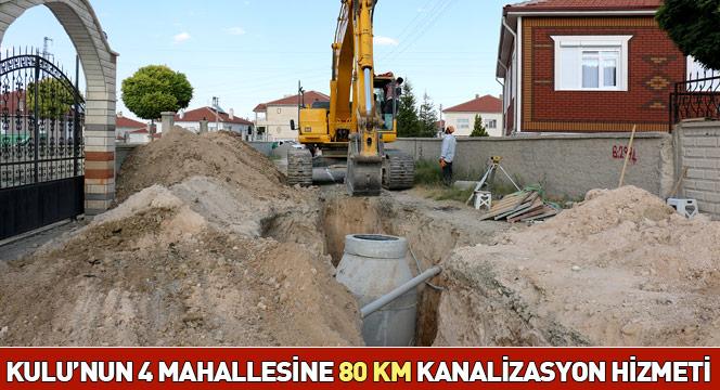 Kulu'nun 4 Mahallesine 80 KM Kanalizasyon Hizmeti