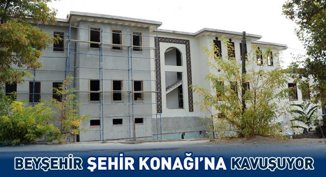 Beyşehir Şehir Konağı'na Kavuşuyor