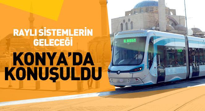 Raylı Sistemlerin Geleceği Konya'da Konuşuldu
