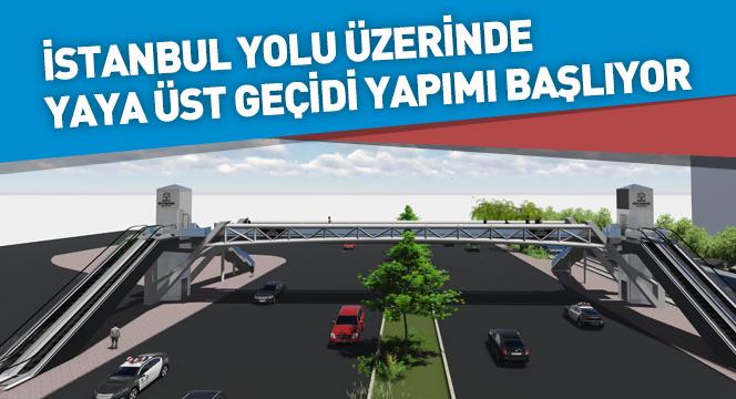 İstanbul Yolu Üzerinde Yaya Üst Geçidi Yapımı Başlıyor