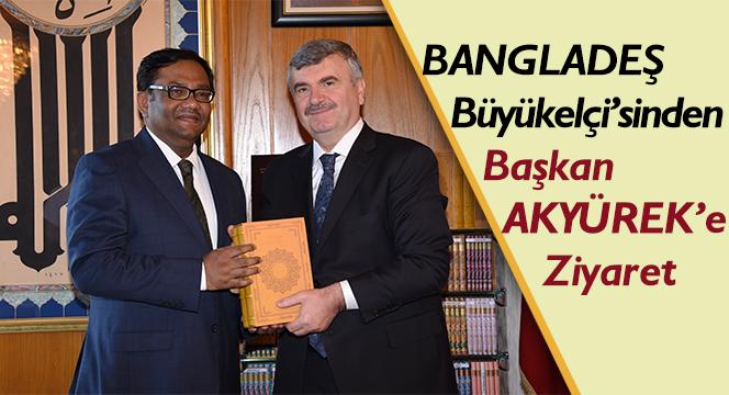 Bangladeş Büyükelçisi'nden Başkan Akyürek'e Ziyaret