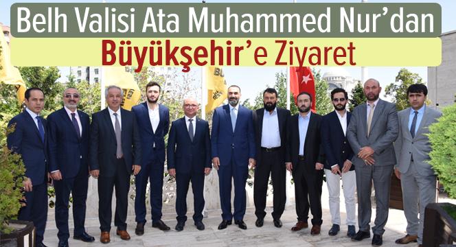Belh Valisi Ata Muhammed Nur'dan Büyükşehir'e Ziyaret