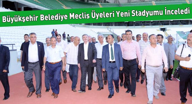 Büyükşehir Belediye Meclis üyeleri yeni stadyumu inceledi